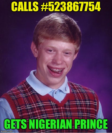 Bad Luck Brian Meme | CALLS #523867754 GETS NIGERIAN PRINCE | image tagged in memes,bad luck brian | made w/ Imgflip meme maker