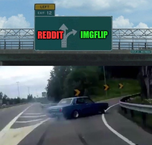 Left Exit 12 Off Ramp Meme | REDDIT IMGFLIP | image tagged in memes,left exit 12 off ramp | made w/ Imgflip meme maker