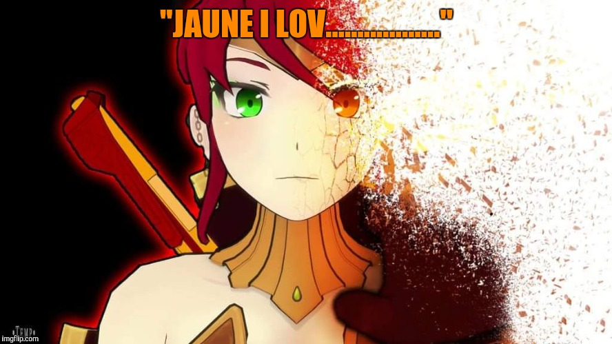"Rwby Fade away Pyrrha | ""JAUNE I LOV.................."" 