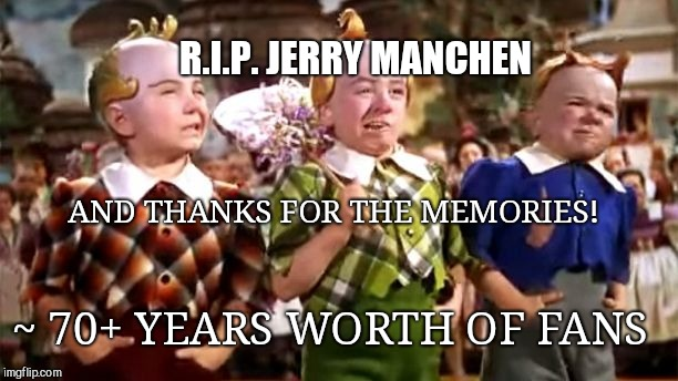 R.I.P. JERRY MANCHEN AND THANKS FOR THE MEMORIES! ~ 70+ YEARS WORTH OF FANS | image tagged in rest in peace,jerry maren,wizard of oz | made w/ Imgflip meme maker