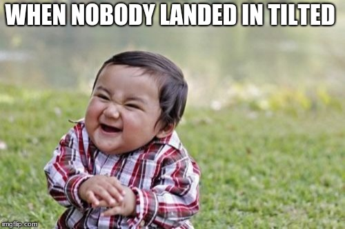 Evil Toddler Meme | WHEN NOBODY LANDED IN TILTED | image tagged in memes,evil toddler | made w/ Imgflip meme maker