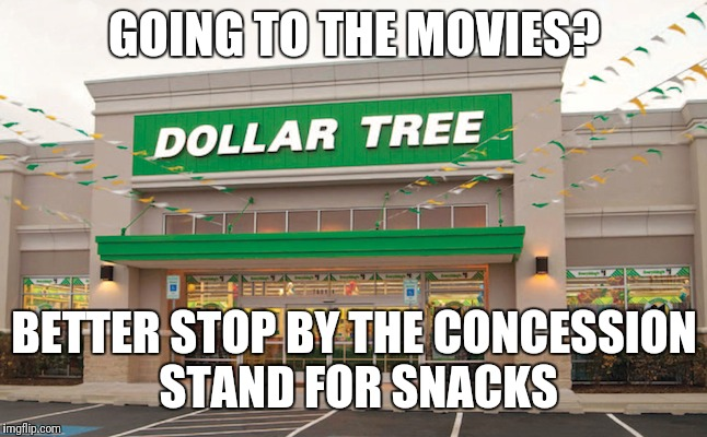 Who pays $6 for a box of Lemonheads?! | GOING TO THE MOVIES? BETTER STOP BY THE CONCESSION STAND FOR SNACKS | image tagged in funny,memes,dollar tree,snacks,sneaky | made w/ Imgflip meme maker