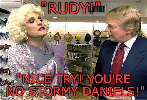 "Trump and Rudy Show | ""RUDY!"" ""NICE TRY! YOU'RE NO STORMY DANIELS!"" 