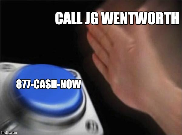 Blank Nut Button Meme | CALL JG WENTWORTH 877-CASH-NOW | image tagged in memes,blank nut button | made w/ Imgflip meme maker
