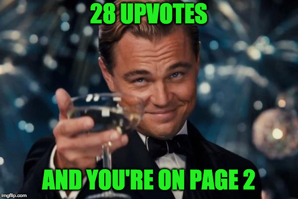 Leonardo Dicaprio Cheers Meme | 28 UPVOTES AND YOU'RE ON PAGE 2 | image tagged in memes,leonardo dicaprio cheers | made w/ Imgflip meme maker