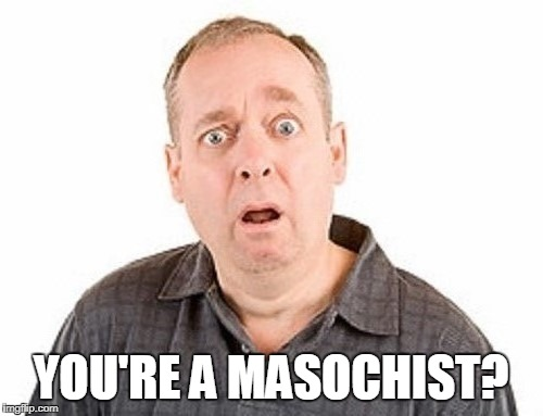 YOU'RE A MASOCHIST? | made w/ Imgflip meme maker