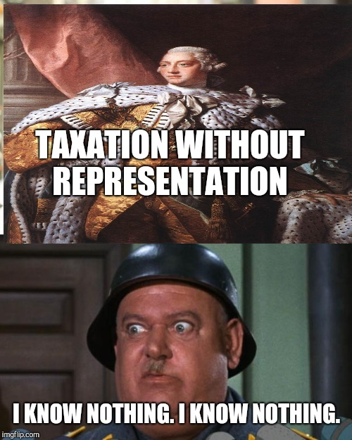 TAXATION WITHOUT REPRESENTATION I KNOW NOTHING. I KNOW NOTHING. | made w/ Imgflip meme maker