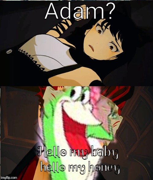 Rwby adam and blake meme | image tagged in rwby,memes | made w/ Imgflip meme maker