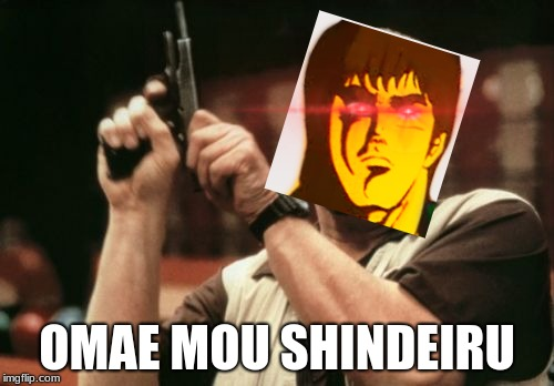 because i can | OMAE MOU SHINDEIRU | image tagged in memes,anime | made w/ Imgflip meme maker