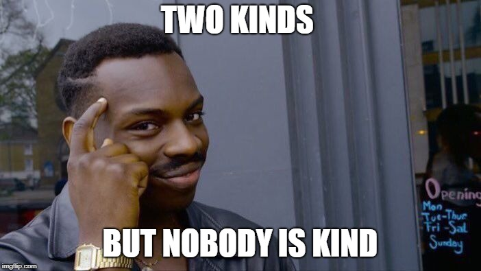 Roll Safe Think About It Meme | TWO KINDS BUT NOBODY IS KIND | image tagged in memes,roll safe think about it | made w/ Imgflip meme maker