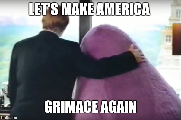 Grimace | LET'S MAKE AMERICA GRIMACE AGAIN | image tagged in grimace,donald trump,memes | made w/ Imgflip meme maker