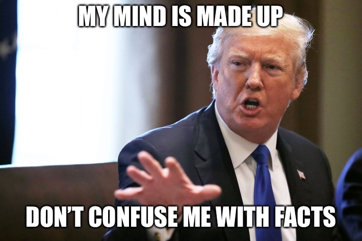 Trerp  | MY MIND IS MADE UP DON'T CONFUSE ME WITH FACTS | image tagged in memes,donald trump,mental health,conservatism is a mental illness | made w/ Imgflip meme maker