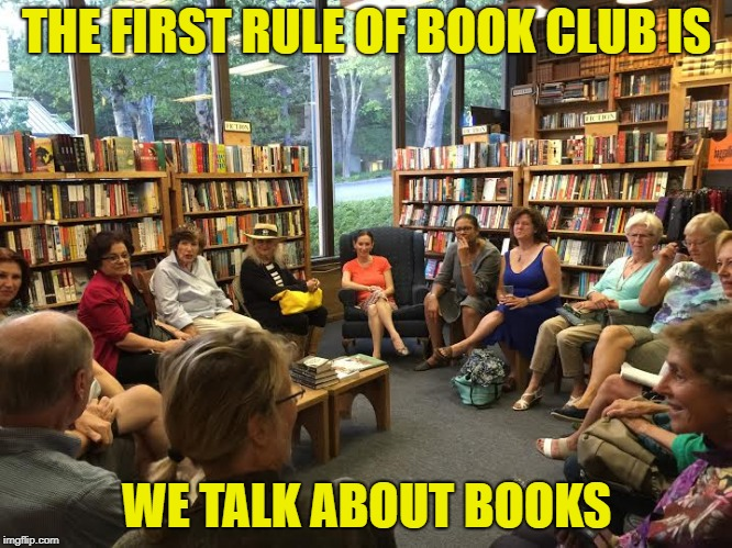 THE FIRST RULE OF BOOK CLUB IS WE TALK ABOUT BOOKS | made w/ Imgflip meme maker