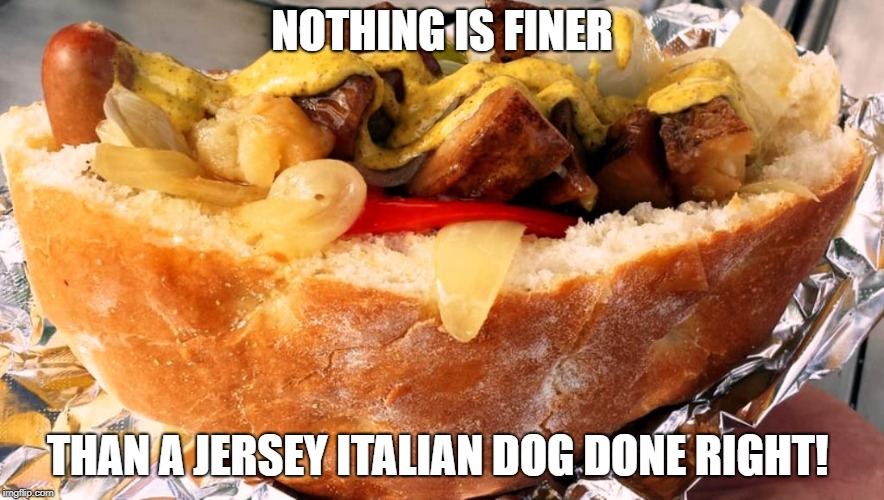 Jersey Italian Dog | NOTHING IS FINER THAN A JERSEY ITALIAN DOG DONE RIGHT! | image tagged in u r home realty,lisa payne,new jersey memory page,italian hot dogs | made w/ Imgflip meme maker