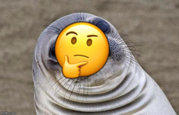 Hmmm... | image tagged in memes,awkward moment sealion,think,thinking emoji | made w/ Imgflip meme maker