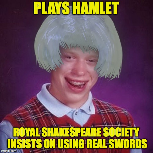 PLAYS HAMLET ROYAL SHAKESPEARE SOCIETY INSISTS ON USING REAL SWORDS | made w/ Imgflip meme maker