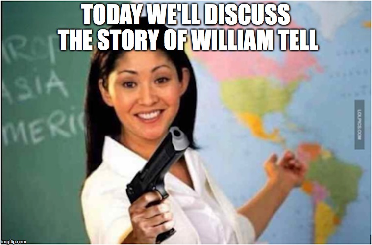 TODAY WE'LL DISCUSS THE STORY OF WILLIAM TELL | made w/ Imgflip meme maker