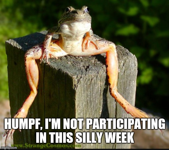 HUMPF, I'M NOT PARTICIPATING IN THIS SILLY WEEK | made w/ Imgflip meme maker