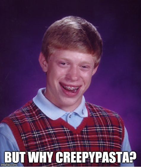 Bad Luck Brian Meme | BUT WHY CREEPYPASTA? | image tagged in memes,bad luck brian | made w/ Imgflip meme maker