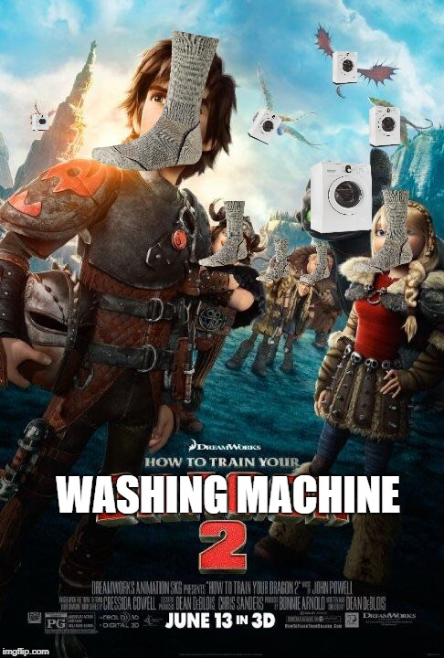 Time to put my washing machine in shape | WASHING MACHINE | image tagged in how to train your dragon 2,missing sock,washing machine,my life,meme,wow | made w/ Imgflip meme maker