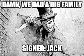 DAMN, WE HAD A BIG FAMILY SIGNED: JACK | made w/ Imgflip meme maker