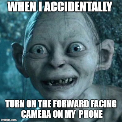 Gollum | WHEN I ACCIDENTALLY TURN ON THE FORWARD FACING CAMERA ON MY  PHONE | image tagged in memes,gollum | made w/ Imgflip meme maker