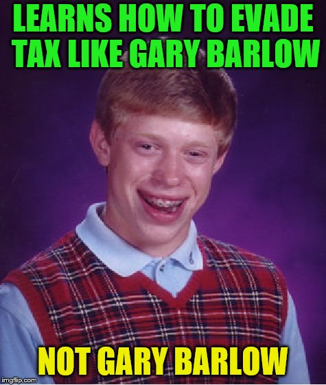 Bad Luck Brian Meme | LEARNS HOW TO EVADE TAX LIKE GARY BARLOW NOT GARY BARLOW | image tagged in memes,bad luck brian | made w/ Imgflip meme maker