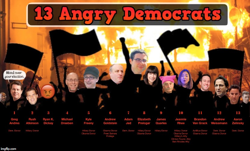 13 Angry Democrats - Mueller Cabal Democrat Attorneys | image tagged in democrats,robert mueller,andrew weissmann,doj,trump russia collusion,sedition | made w/ Imgflip meme maker