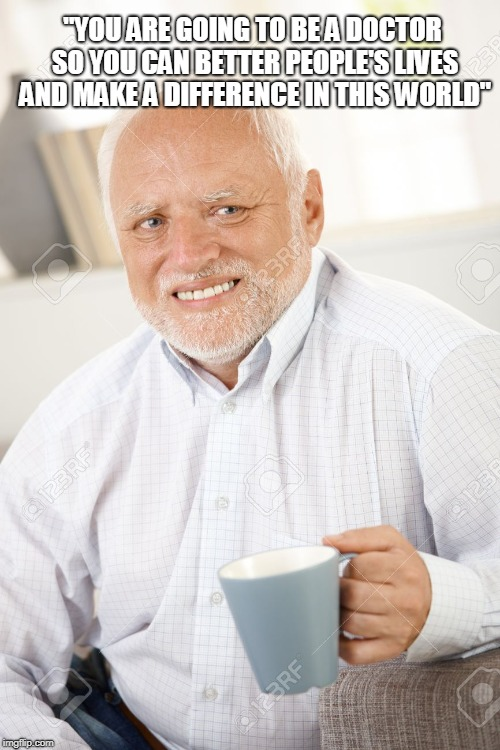 "Happy and sad old man | ""YOU ARE GOING TO BE A DOCTOR SO YOU CAN BETTER PEOPLE'S LIVES AND MAKE A DIFFERENCE IN THIS WORLD"" 