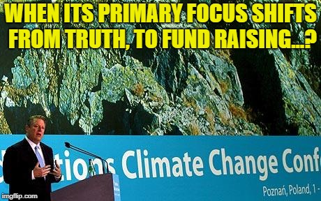 WHEN ITS PRIMARY FOCUS SHIFTS FROM TRUTH, TO FUND RAISING...? | made w/ Imgflip meme maker