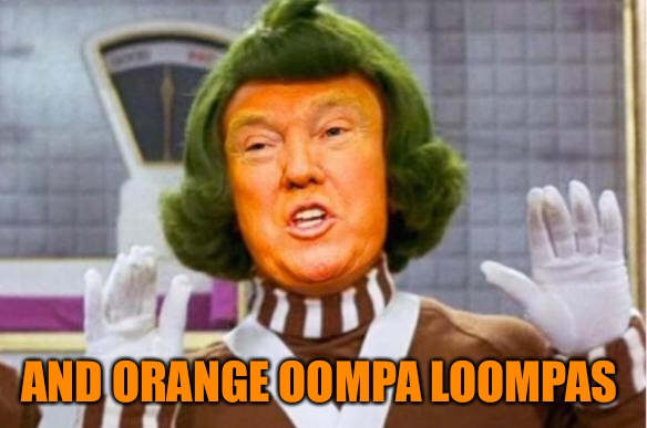 AND ORANGE OOMPA LOOMPAS | made w/ Imgflip meme maker
