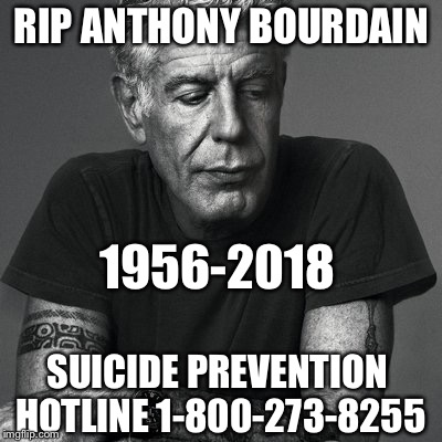 Anthony Bourdain  | RIP ANTHONY BOURDAIN SUICIDE PREVENTION HOTLINE 1-800-273-8255 1956-2018 | image tagged in anthony bourdain,anthony bourdain died | made w/ Imgflip meme maker