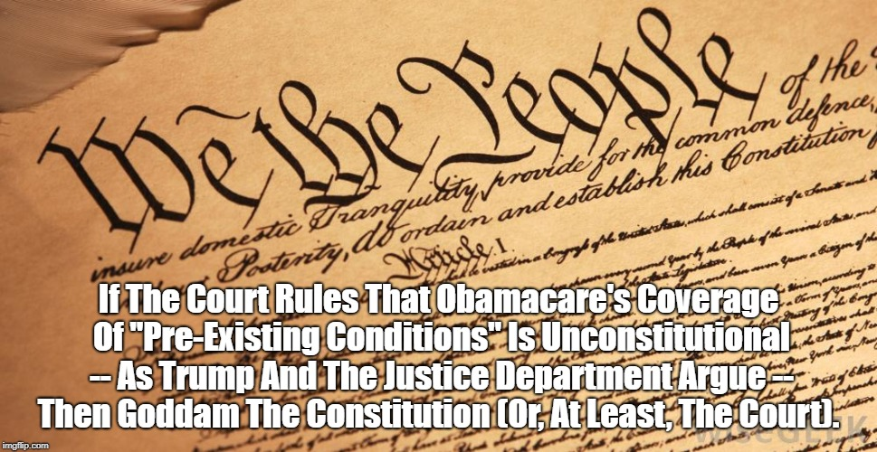 "If The Court Rules That Obamacare's Coverage Of ""Pre-Existing Conditions"" Is Unconstitutional -- As Trump And The Justice Department Argue - 