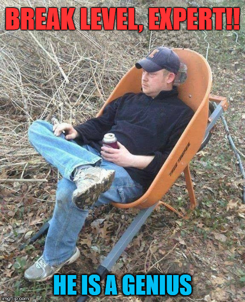 This is how to take a break | BREAK LEVEL, EXPERT!! HE IS A GENIUS | image tagged in memes,work,break,humor,expert | made w/ Imgflip meme maker