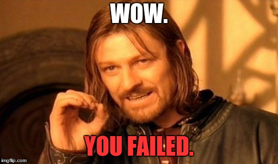One Does Not Simply Meme | WOW. YOU FAILED. | image tagged in memes,one does not simply | made w/ Imgflip meme maker