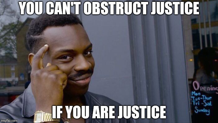 Roll Safe Think About It Meme | YOU CAN'T OBSTRUCT JUSTICE IF YOU ARE JUSTICE | image tagged in memes,roll safe think about it | made w/ Imgflip meme maker