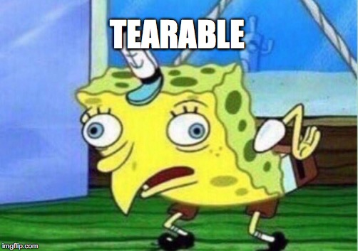 Mocking Spongebob Meme | TEARABLE | image tagged in memes,mocking spongebob | made w/ Imgflip meme maker