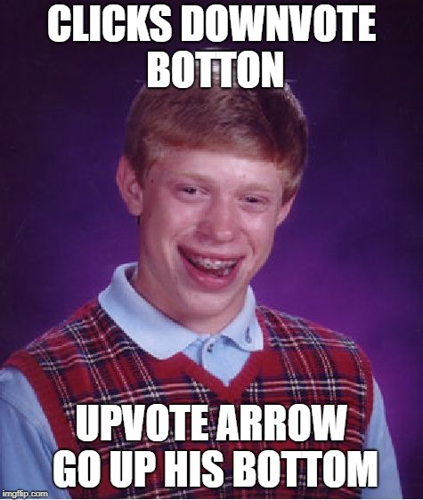 Bad Luck Brian Meme | CLICKS DOWNVOTE BOTTON UPVOTE ARROW GO UP HIS BOTTOM | image tagged in memes,bad luck brian | made w/ Imgflip meme maker