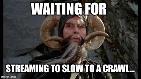 WAITING FOR STREAMING TO SLOW TO A CRAWL... | made w/ Imgflip meme maker
