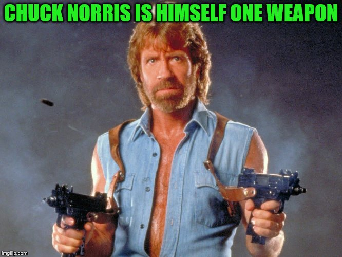 CHUCK NORRIS IS HIMSELF ONE WEAPON | made w/ Imgflip meme maker