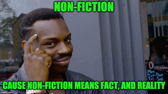Roll Safe Think About It Meme | NON-FICTION CAUSE NON-FICTION MEANS FACT, AND REALITY | image tagged in memes,roll safe think about it | made w/ Imgflip meme maker