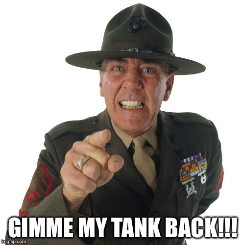 GIMME MY TANK BACK!!! | made w/ Imgflip meme maker