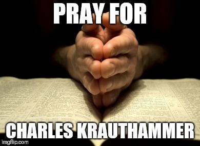 28. Eliminate prayer or any phase of religious expression in th | PRAY FOR CHARLES KRAUTHAMMER | image tagged in 28 eliminate prayer or any phase of religious expression in th | made w/ Imgflip meme maker