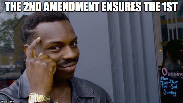 Roll Safe Think About It Meme | THE 2ND AMENDMENT ENSURES THE 1ST | image tagged in memes,roll safe think about it | made w/ Imgflip meme maker