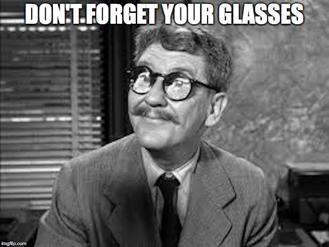 DON'T FORGET YOUR GLASSES | made w/ Imgflip meme maker