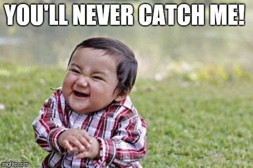 Evil Toddler Meme | YOU'LL NEVER CATCH ME! | image tagged in memes,evil toddler | made w/ Imgflip meme maker