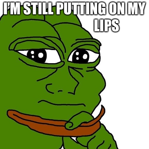 I'M STILL PUTTING ON MY LIPS | made w/ Imgflip meme maker