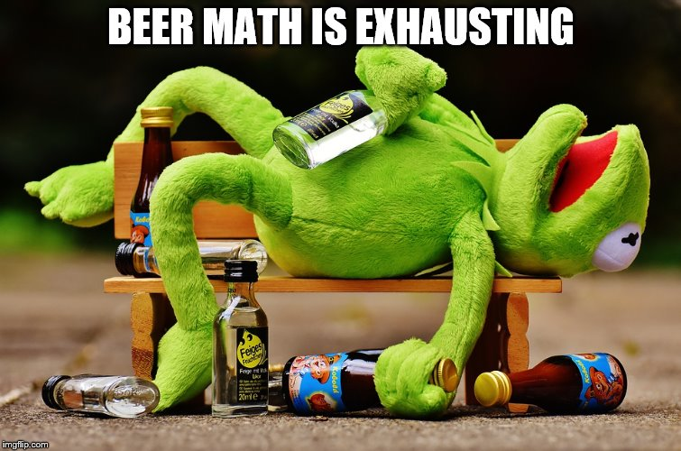 BEER MATH IS EXHAUSTING | made w/ Imgflip meme maker