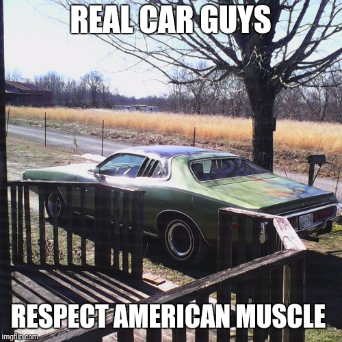 REAL CAR GUYS RESPECT AMERICAN MUSCLE | image tagged in memes | made w/ Imgflip meme maker