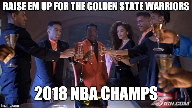 RAISE EM UP FOR THE GOLDEN STATE WARRIORS 2018 NBA CHAMPS | image tagged in new jack city toast,lebron james,steph curry,golden state warriors,nba | made w/ Imgflip meme maker